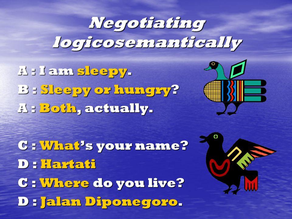 Negotiating logicosemantically A : I am sleepy. B : Sleepy or hungry.