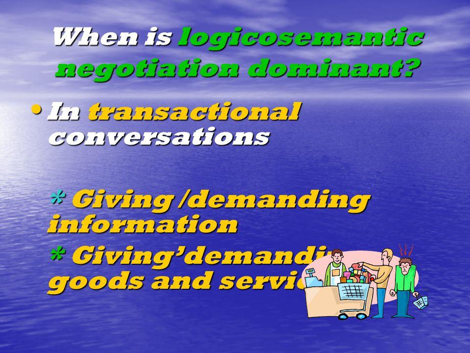 When is logicosemantic negotiation dominant.