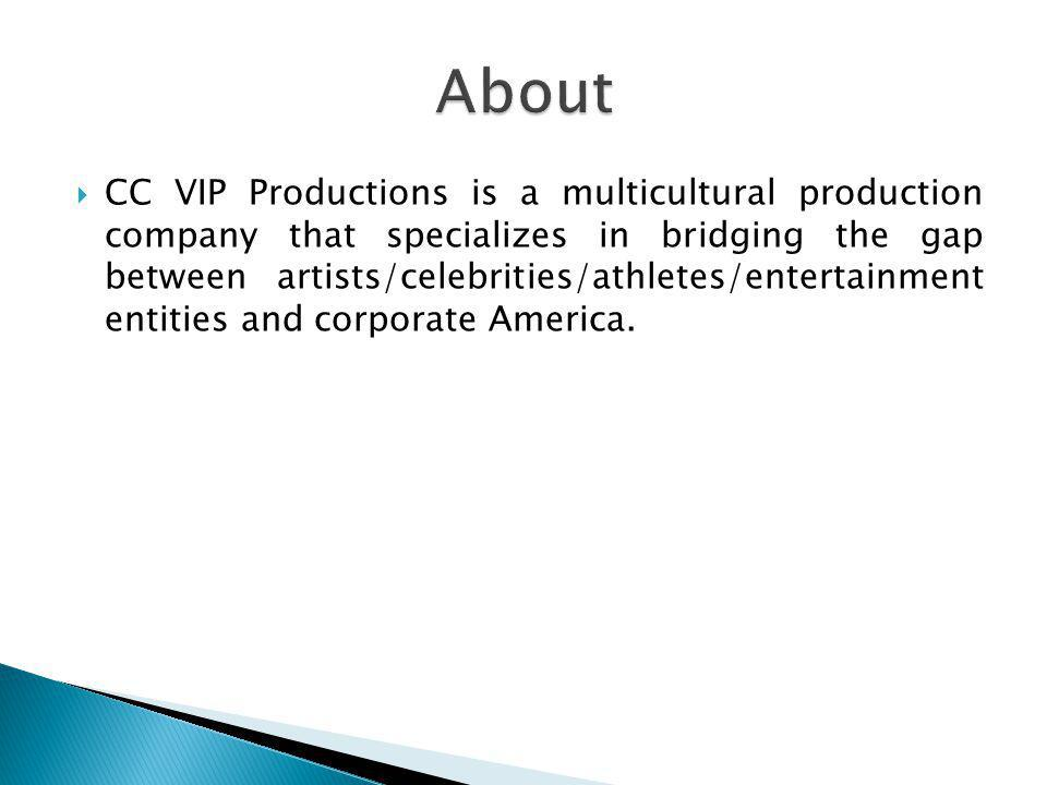 CC VIP Productions is a multicultural production company that specializes in bridging the gap between artists/celebrities/athletes/entertainment entities and corporate America.