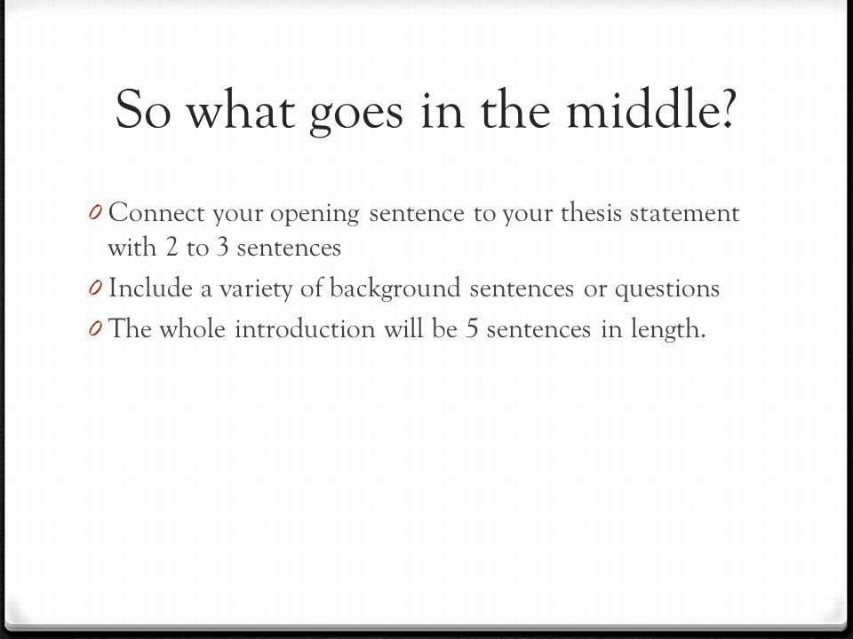 Example Introduction Set Up 0 First Sentence: Opening Line 0 Second through Fourth: Connecting Sentences 0 Fifth Sentence: Thesis.