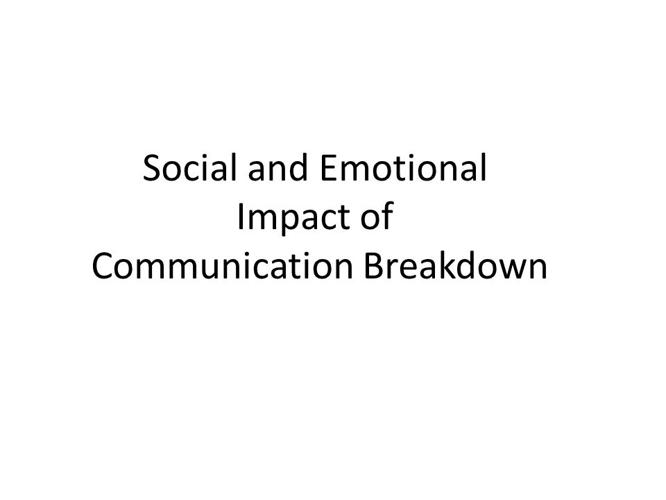 Social and Emotional Impact of Communication Breakdown