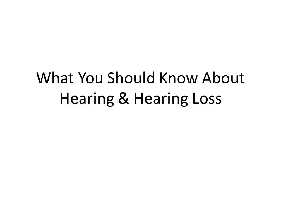 What You Should Know About Hearing & Hearing Loss