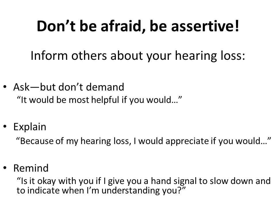 Don't be afraid, be assertive.