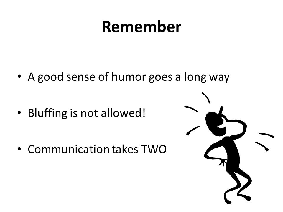 Remember A good sense of humor goes a long way Bluffing is not allowed! Communication takes TWO