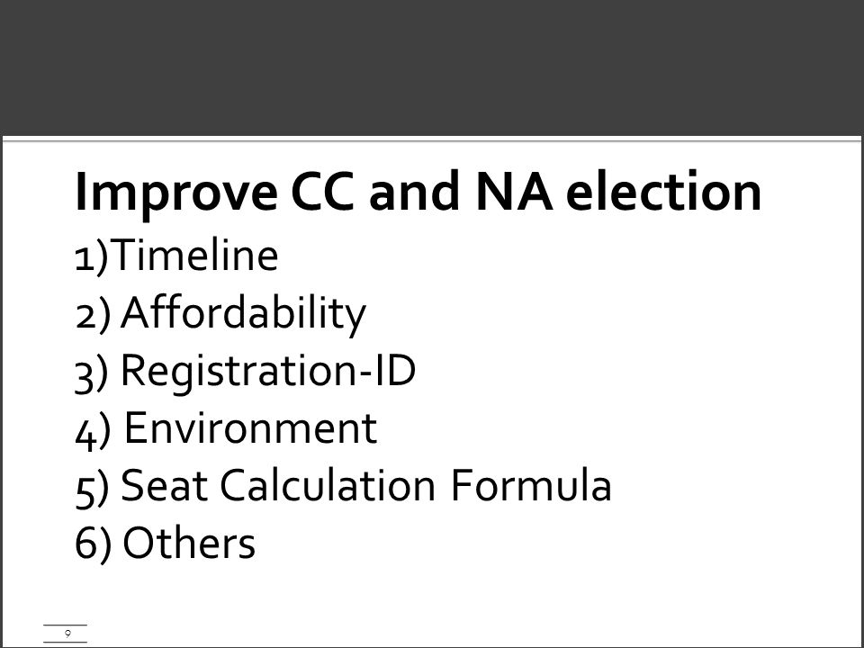 9 Improve CC and NA election 1)Timeline 2) Affordability 3) Registration-ID 4) Environment 5) Seat Calculation Formula 6) Others