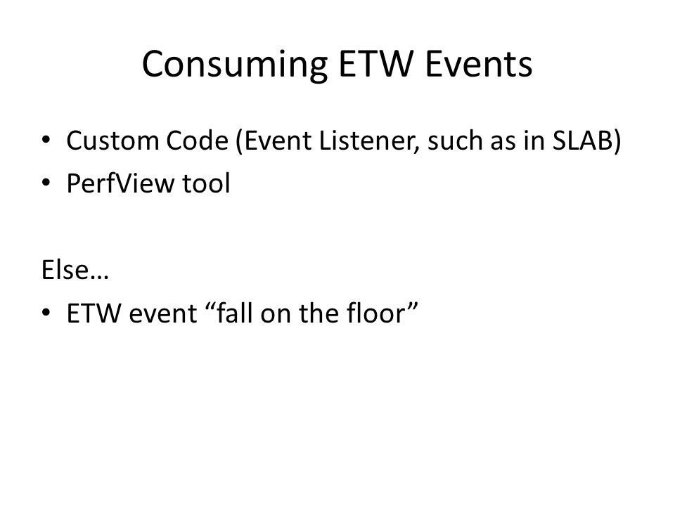"Consuming ETW Events Custom Code (Event Listener, such as in SLAB) PerfView tool Else… ETW event ""fall on the floor"""