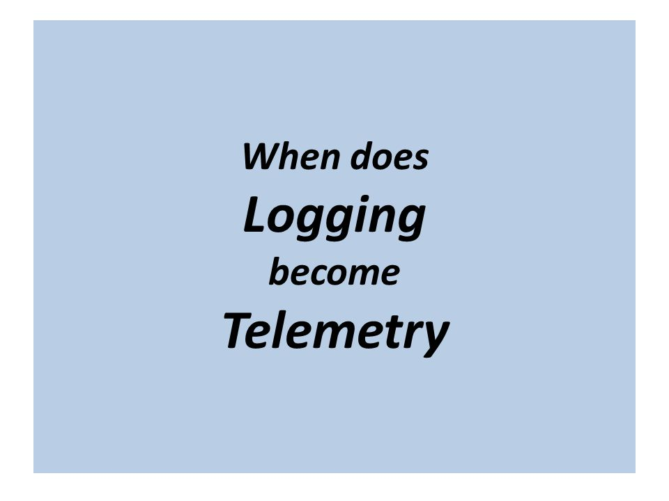 "The term ""cloud"" is nebulous… When does Logging become Telemetry"