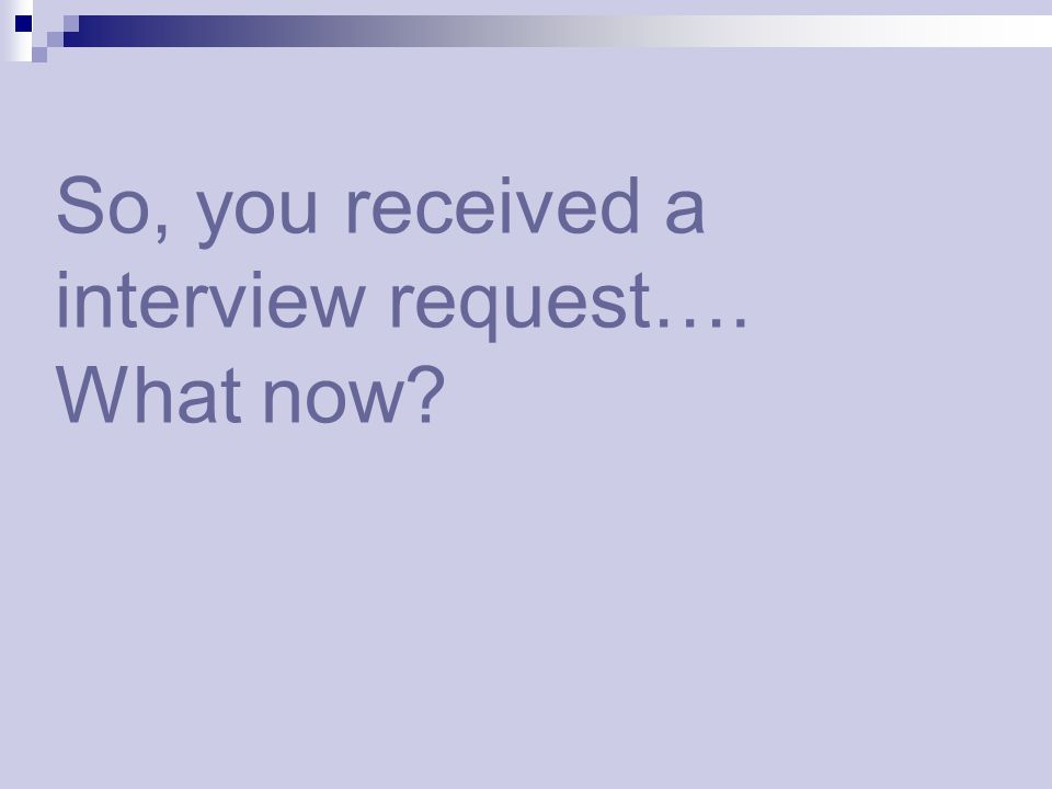 So, you received a interview request…. What now?