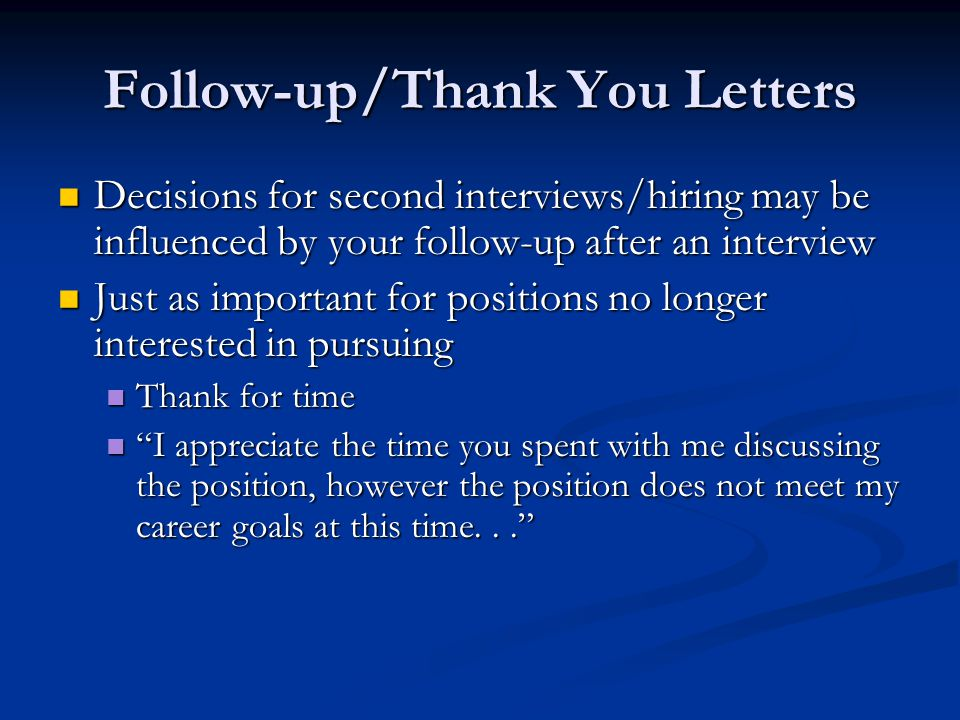 Follow-up/Thank You Letters Decisions for second interviews/hiring may be influenced by your follow-up after an interview Decisions for second intervi