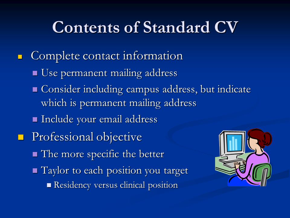 Contents of Standard CV Complete contact information Complete contact information Use permanent mailing address Use permanent mailing address Consider