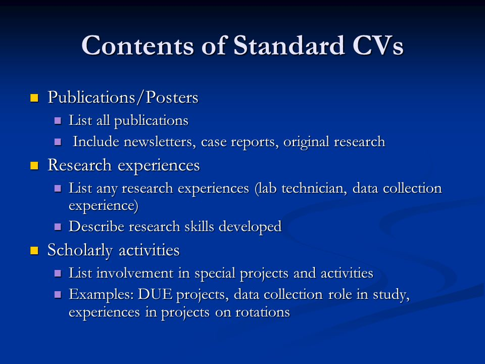 Contents of Standard CVs Publications/Posters Publications/Posters List all publications List all publications Include newsletters, case reports, orig