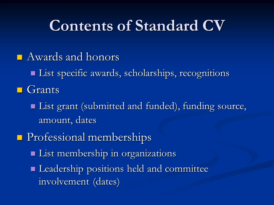 Contents of Standard CV Awards and honors Awards and honors List specific awards, scholarships, recognitions List specific awards, scholarships, recog