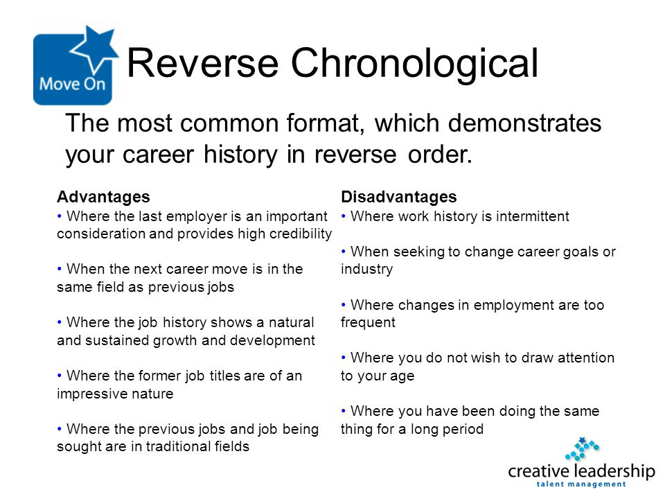 Reverse Chronological The most common format, which demonstrates your career history in reverse order. Advantages Where the last employer is an import