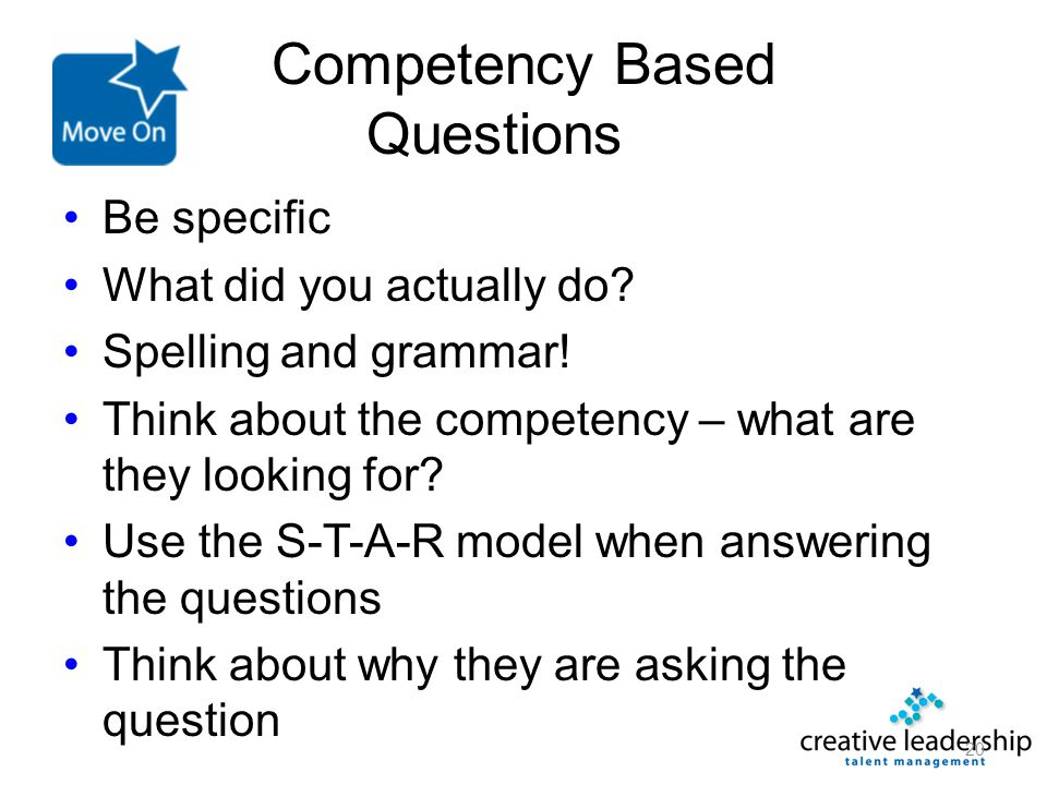 Competency Based Questions Be specific What did you actually do? Spelling and grammar! Think about the competency – what are they looking for? Use the