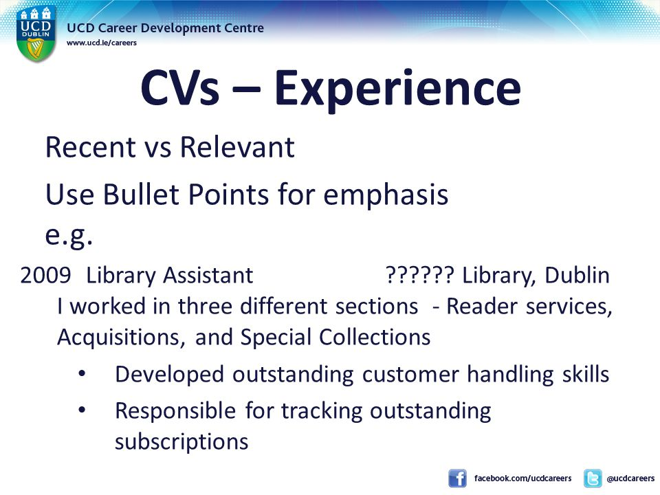 CVs – Experience Recent vs Relevant Use Bullet Points for emphasis e.g.
