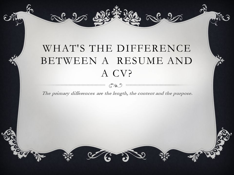 WHAT S THE DIFFERENCE BETWEEN A RESUME AND A CV.