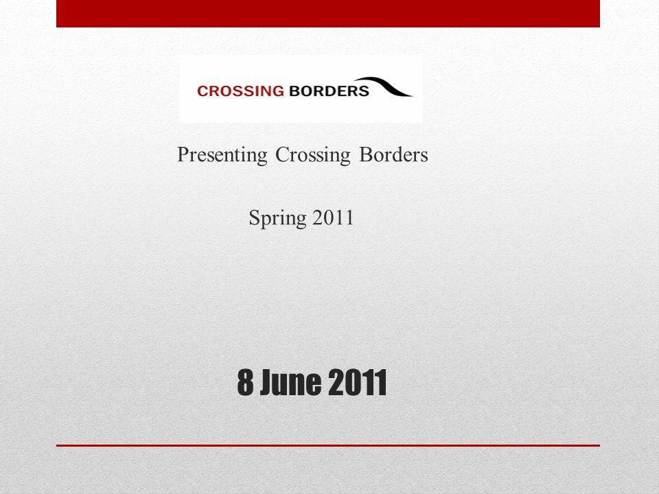 8 June 2011 Presenting Crossing Borders Spring 2011