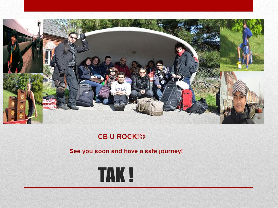 CB U ROCK! See you soon and have a safe journey! TAK !