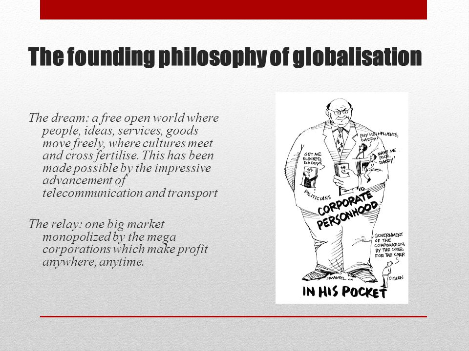 The founding philosophy of globalisation The dream: a free open world where people, ideas, services, goods move freely, where cultures meet and cross fertilise.