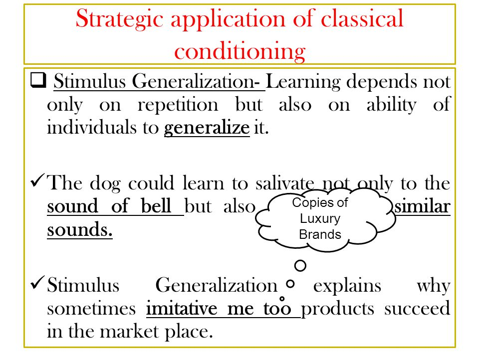 Strategic application of classical conditioning  Stimulus Generalization- Learning depends not only on repetition but also on ability of individuals to generalize it.