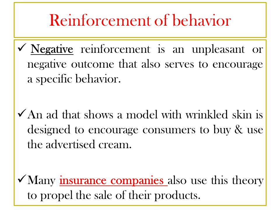 Reinforcement of behavior Negative reinforcement is an unpleasant or negative outcome that also serves to encourage a specific behavior.