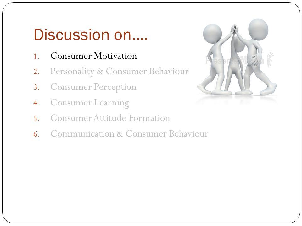 Consumer Motivation 1.Needs 2. Goals 3.