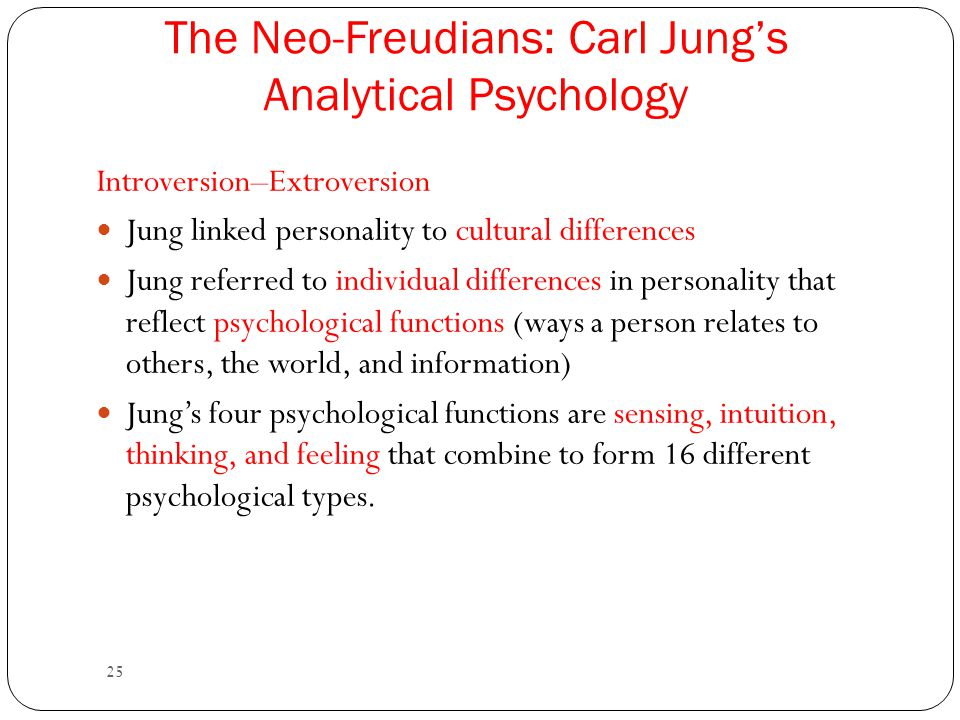 25 Introversion–Extroversion Jung linked personality to cultural differences Jung referred to individual differences in personality that reflect psych