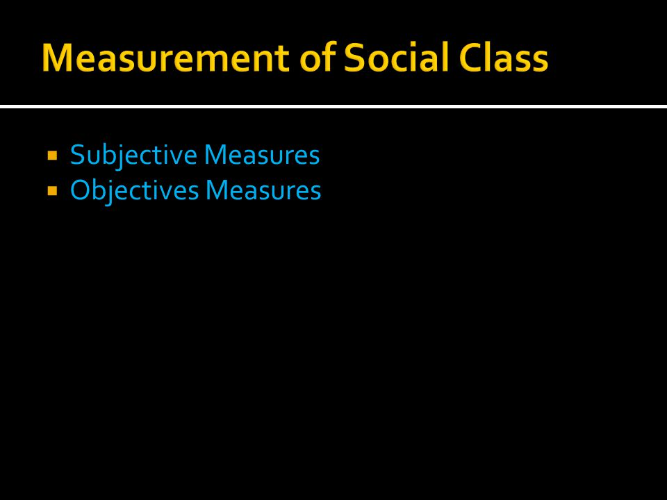  Subjective Measures  Objectives Measures