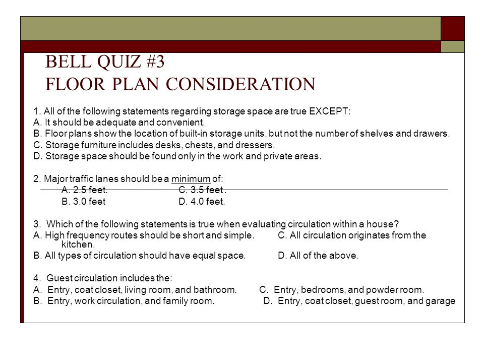 BELL QUIZ #3 FLOOR PLAN CONSIDERATION 1. All of the following statements regarding storage space are true EXCEPT: A. It should be adequate and conveni