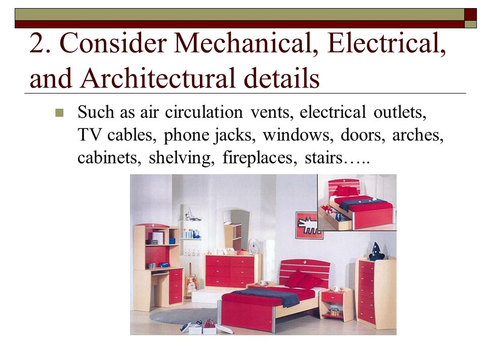 2. Consider Mechanical, Electrical, and Architectural details Such as air circulation vents, electrical outlets, TV cables, phone jacks, windows, door