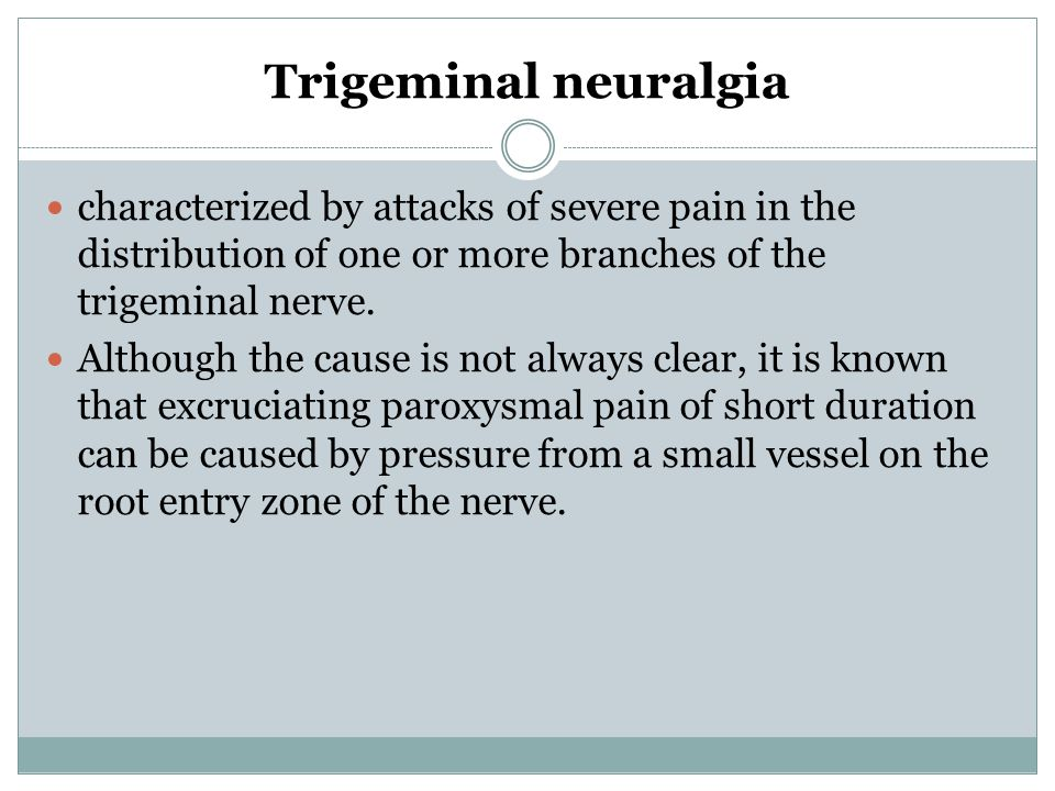 Trigeminal neuralgia characterized by attacks of severe pain in the distribution of one or more branches of the trigeminal nerve. Although the cause i