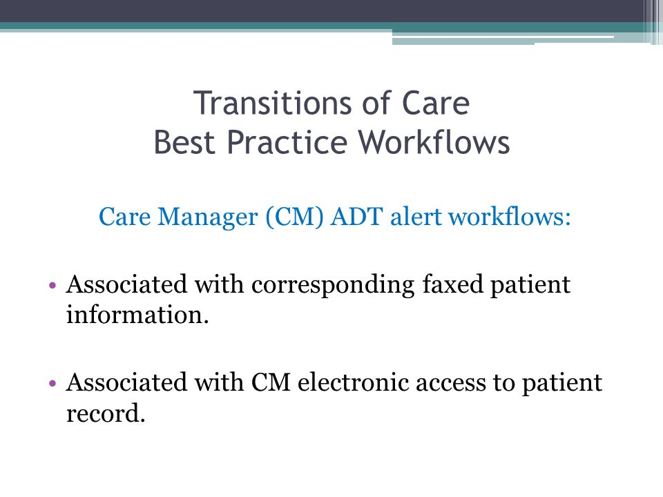 Transitions of Care Best Practice Workflows Care Manager (CM) ADT alert workflows: Associated with corresponding faxed patient information.