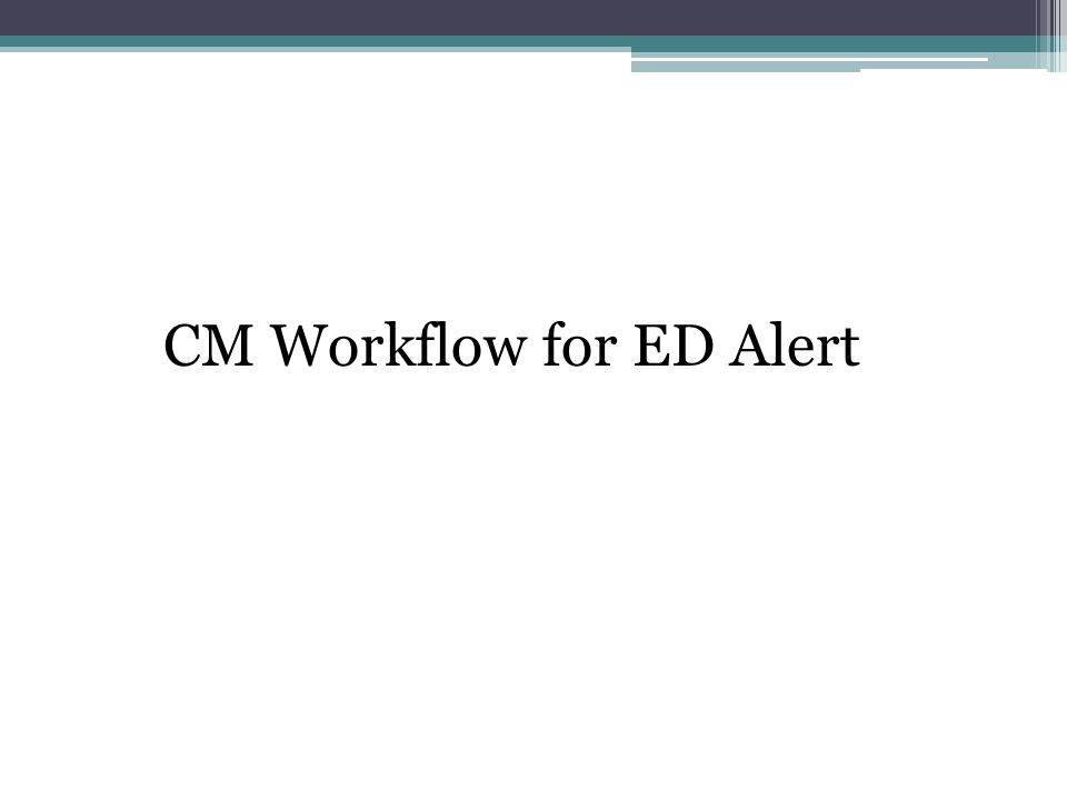 CM Workflow for ED Alert