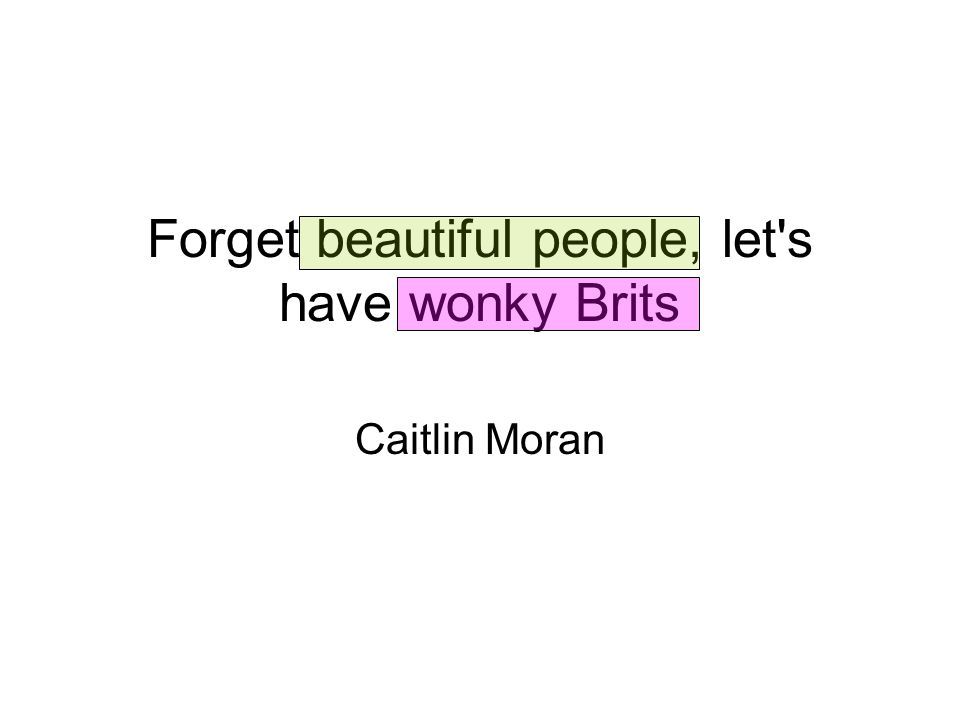 Forget beautiful people, let s have wonky Brits Caitlin Moran