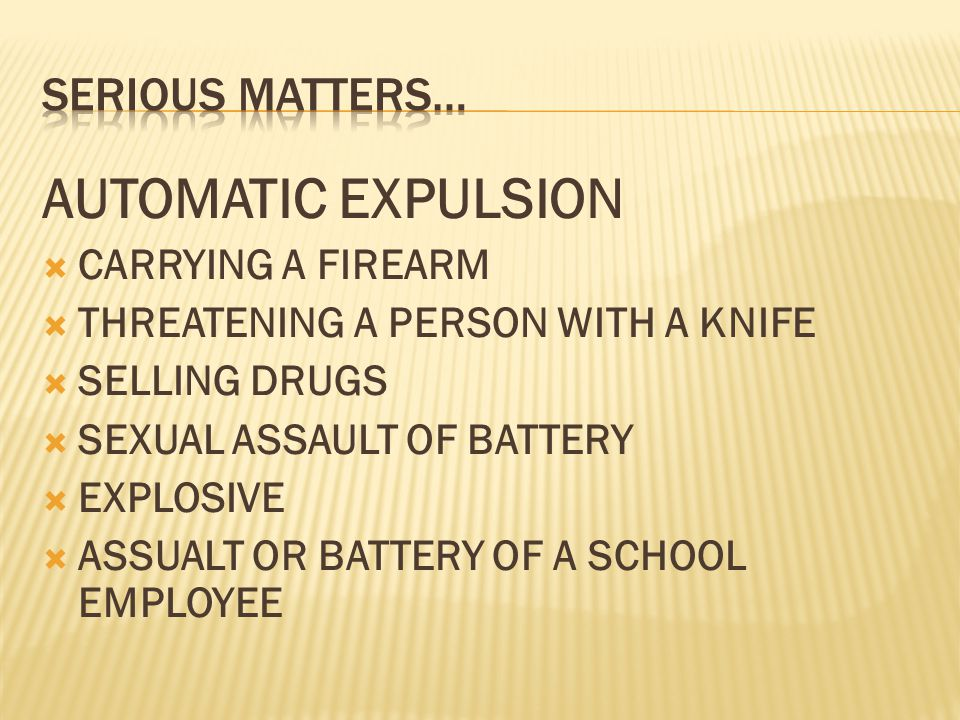 AUTOMATIC EXPULSION  CARRYING A FIREARM  THREATENING A PERSON WITH A KNIFE  SELLING DRUGS  SEXUAL ASSAULT OF BATTERY  EXPLOSIVE  ASSUALT OR BATT