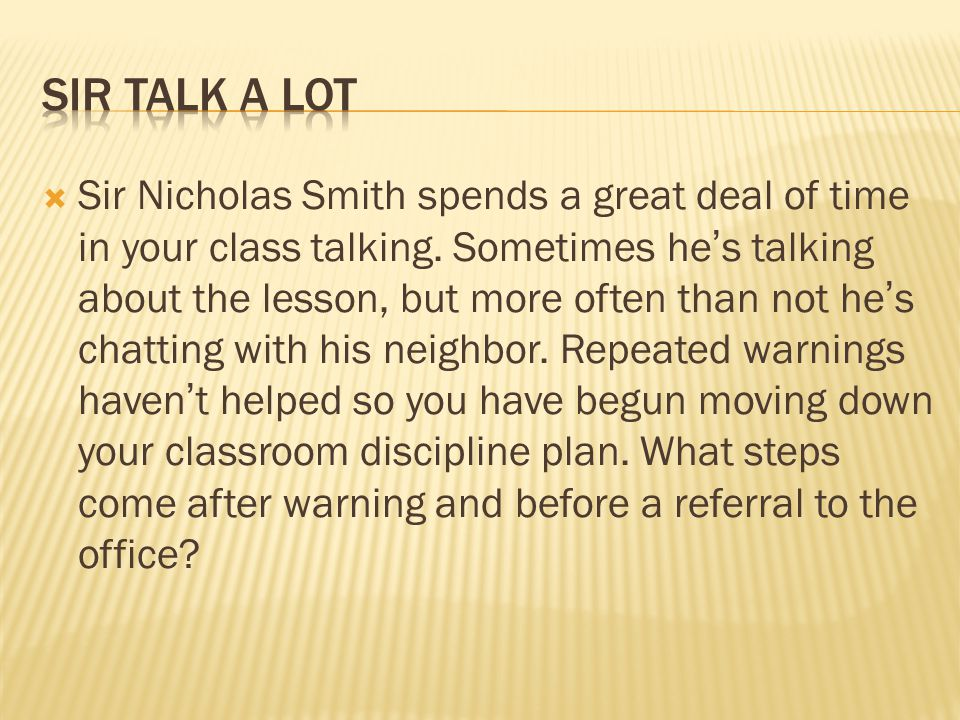  Sir Nicholas Smith spends a great deal of time in your class talking.