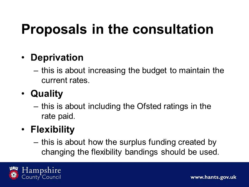 Proposals in the consultation Deprivation –this is about increasing the budget to maintain the current rates. Quality –this is about including the Ofs