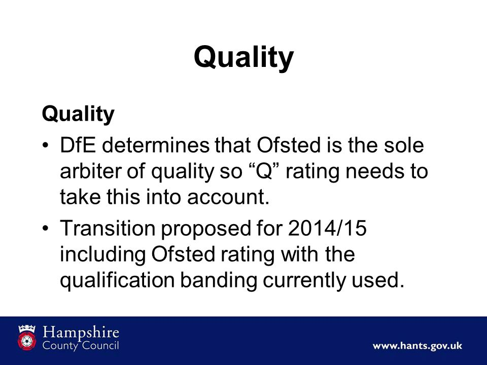 """Quality DfE determines that Ofsted is the sole arbiter of quality so """"Q"""" rating needs to take this into account. Transition proposed for 2014/15 inclu"""