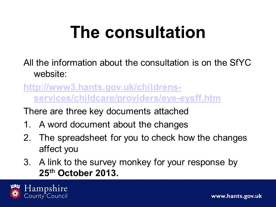The consultation All the information about the consultation is on the SfYC website: http://www3.hants.gov.uk/childrens- services/childcare/providers/e