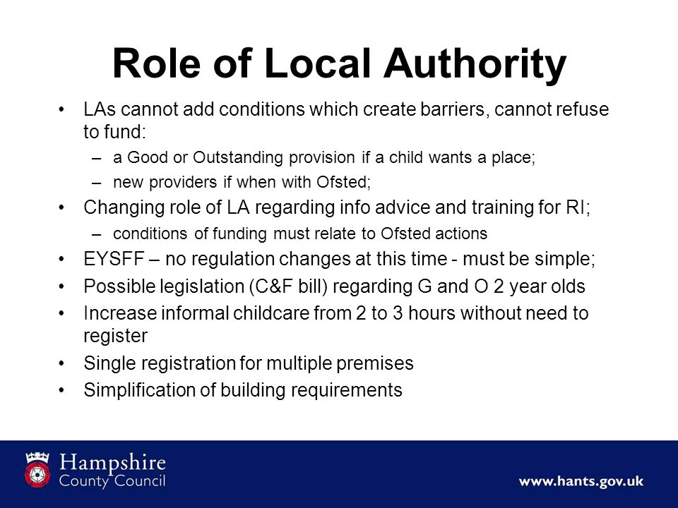 Role of Local Authority LAs cannot add conditions which create barriers, cannot refuse to fund: –a Good or Outstanding provision if a child wants a pl