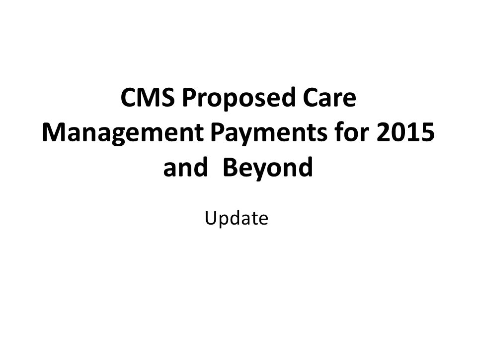 CMS Proposed Care Management Payments for 2015 and Beyond Update
