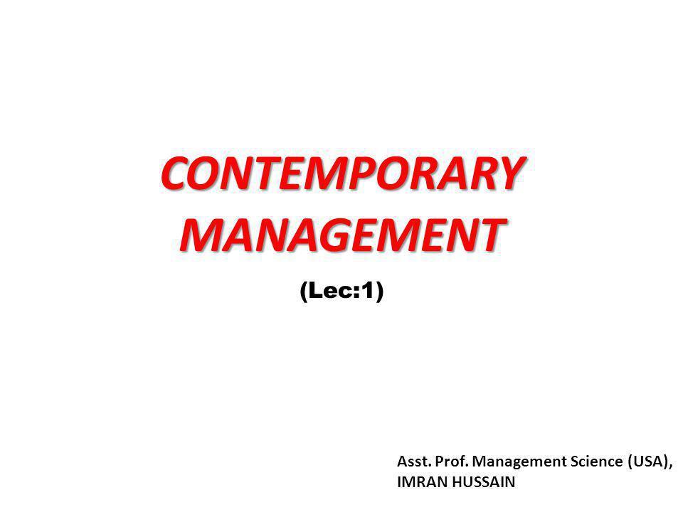CONTEMPORARY MANAGEMENT (Lec:1) Asst. Prof. Management Science (USA), IMRAN HUSSAIN
