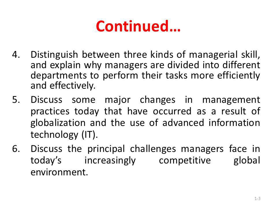 1-3 Continued… 4.Distinguish between three kinds of managerial skill, and explain why managers are divided into different departments to perform their