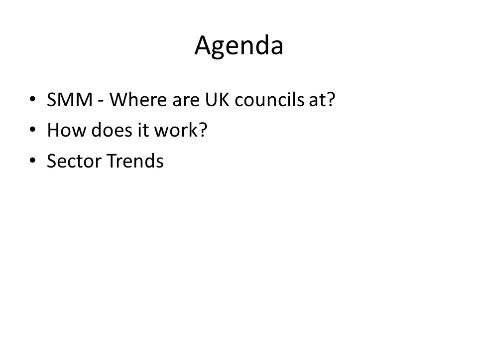 Agenda SMM - Where are UK councils at? How does it work? Sector Trends
