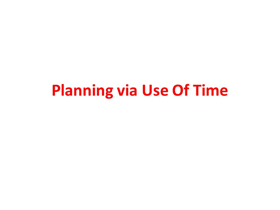 Application to Planning (cont.) It follows that every level should understand the planning approach outlined and should be able to allocate priorities