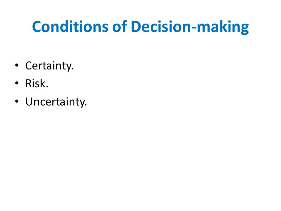 Conditions of Decision-making Certainty. Risk. Uncertainty.