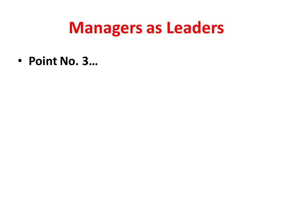Managers as Leaders Point No. 3…