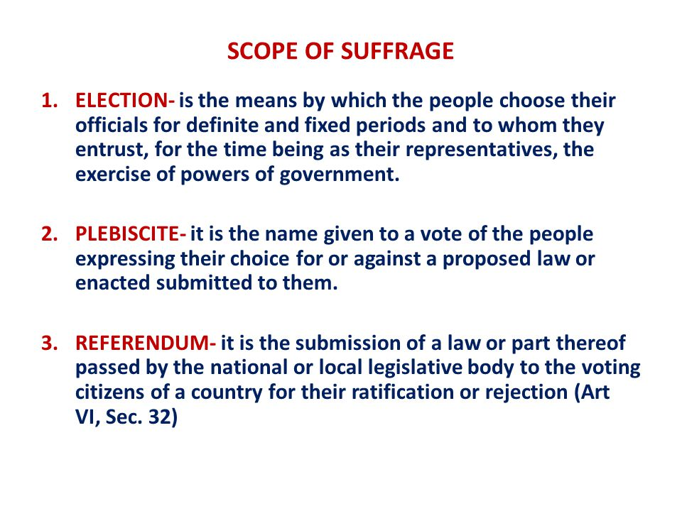 SCOPE OF SUFFRAGE 1.ELECTION- is the means by which the people choose their officials for definite and fixed periods and to whom they entrust, for the