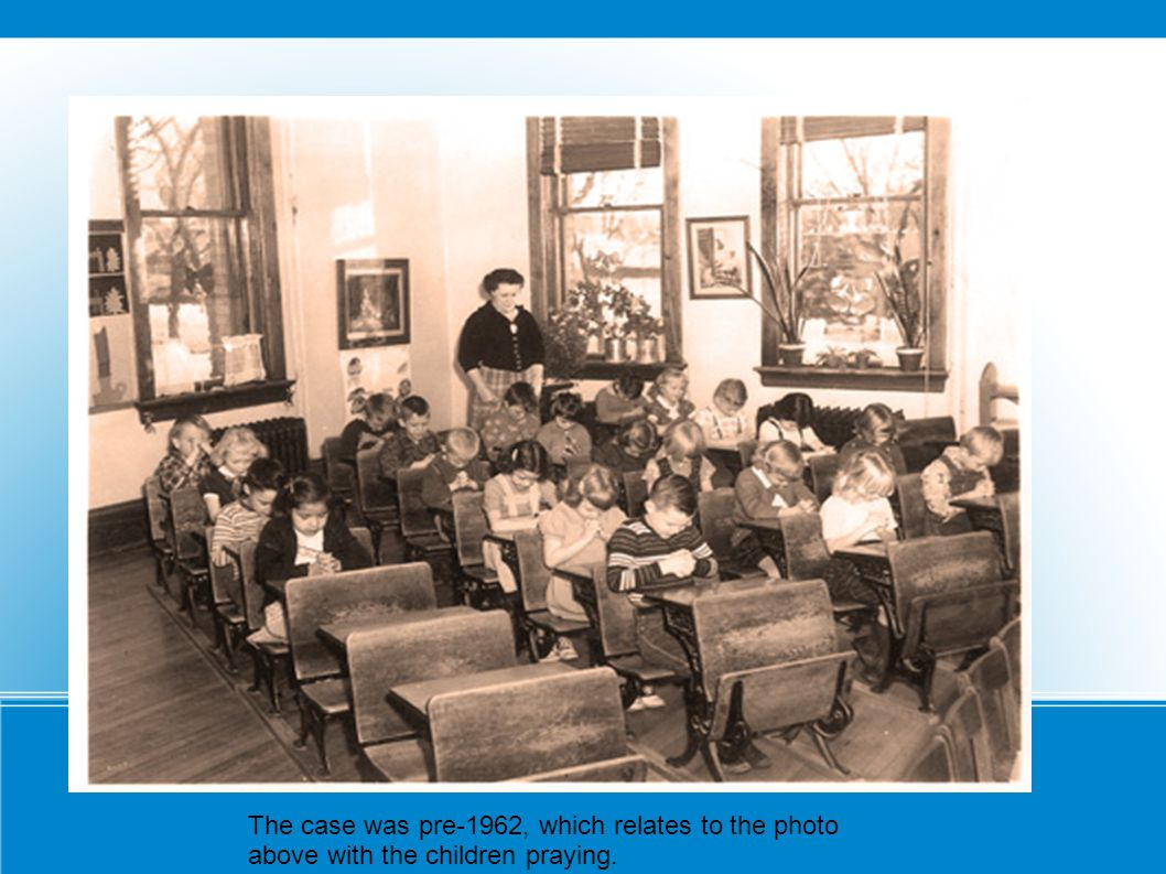 The case was pre-1962, which relates to the photo above with the children praying.