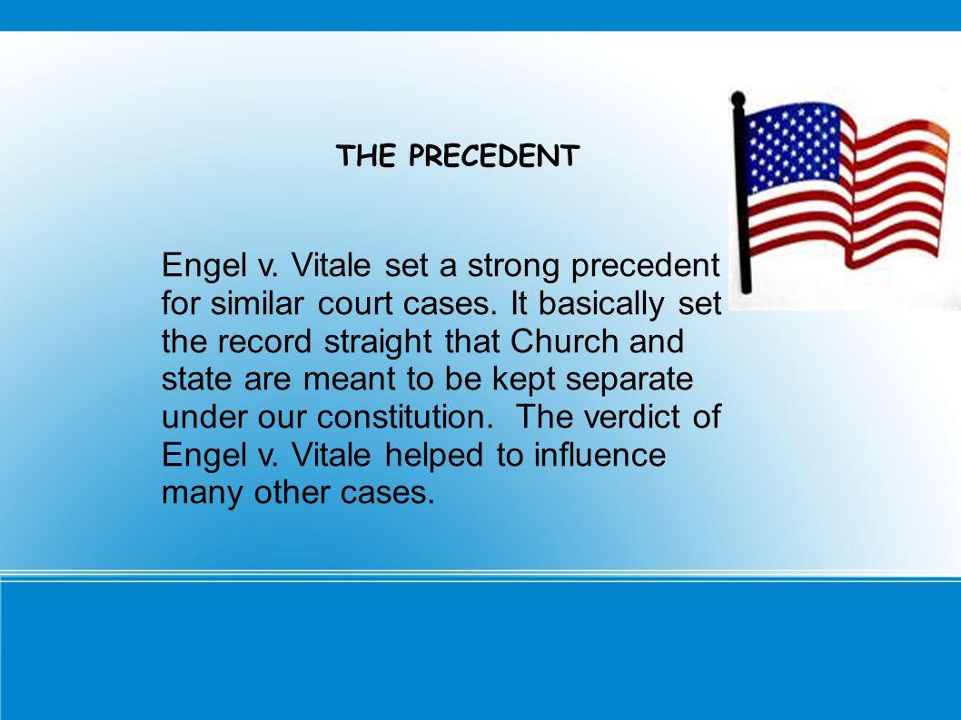 THE PRECEDENT Engel v. Vitale set a strong precedent for similar court cases.